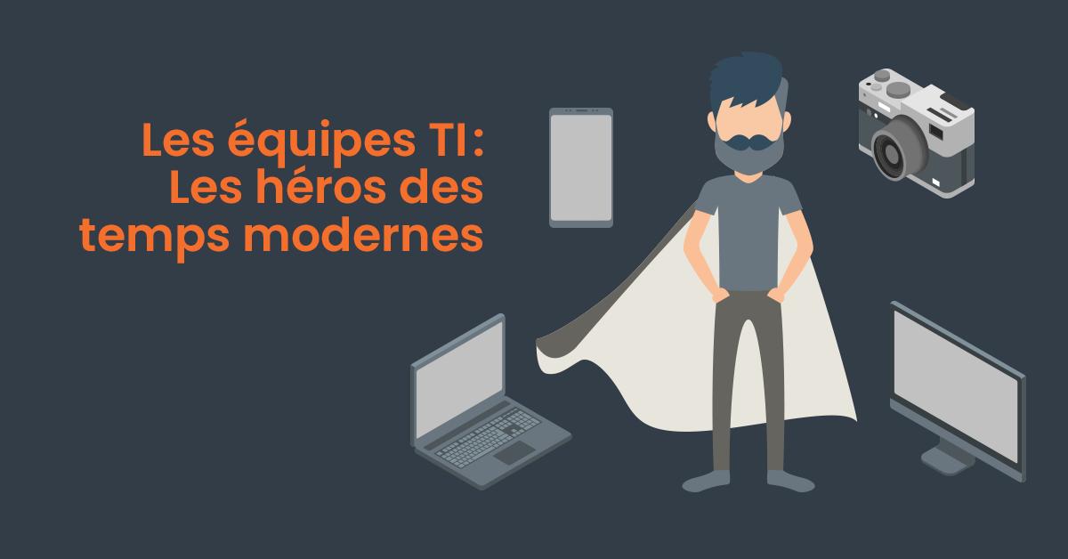 Les équipes TI sont des héros des temps modernes
