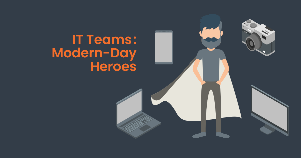 IT Teams are modern day heroes