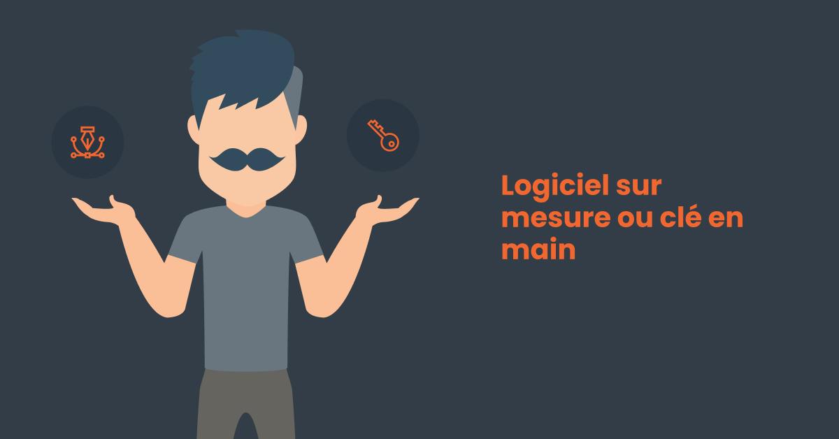 Logiciel sur mesure ou clé en main
